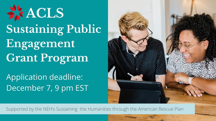The American Council of Learned Societies (ACLS) announces the launch of the Sustaining Public Engagement Grant Program, a $3.5 million responsive funding program made possible by a grant from the National Endowment for the Humanities (NEH) as part of the Sustaining the Humanities through the American Rescue Plan (SHARP) initiative. Grants will support publicly engaged humanities programs based at accredited US colleges and universities.